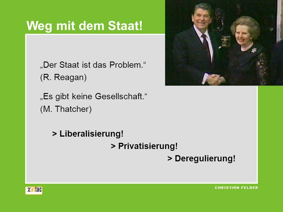 """Weg mit dem Staat! """"Der Staat ist das Problem. (R. Reagan)"""
