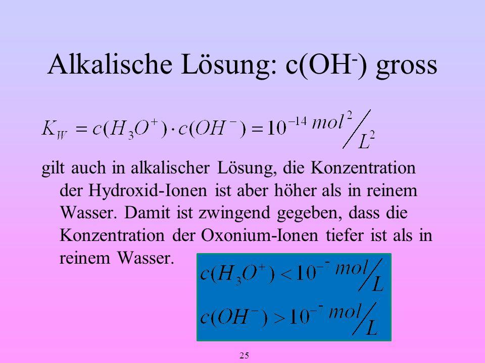 Alkalische Lösung: c(OH-) gross