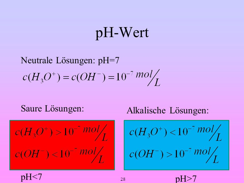 pH-Wert Neutrale Lösungen: pH=7 Saure Lösungen: pH<7