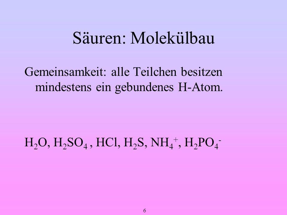 Säuren: Molekülbau Gemeinsamkeit: alle Teilchen besitzen mindestens ein gebundenes H-Atom.