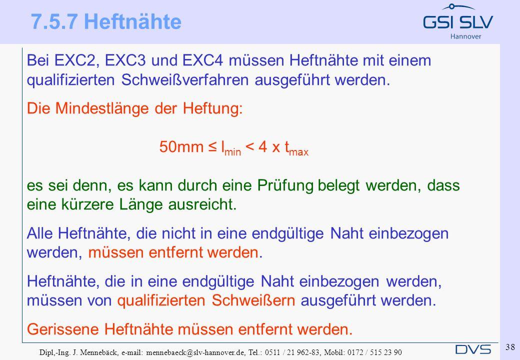 7.5.7 Heftnähte Bei EXC2, EXC3 und EXC4 müssen Heftnähte mit einem qualifizierten Schweißverfahren ausgeführt werden.