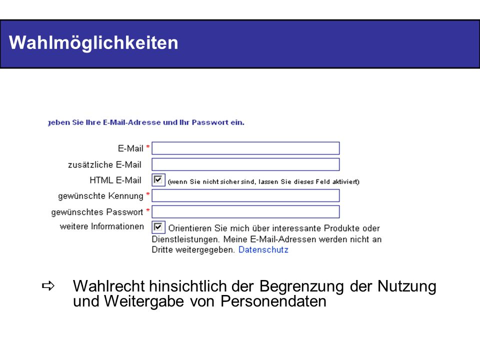 Wahlmöglichkeiten Wahlrecht hinsichtlich der Begrenzung der Nutzung und Weitergabe von Personendaten.