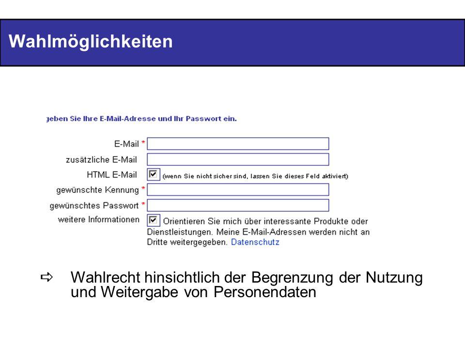 WahlmöglichkeitenWahlrecht hinsichtlich der Begrenzung der Nutzung und Weitergabe von Personendaten.