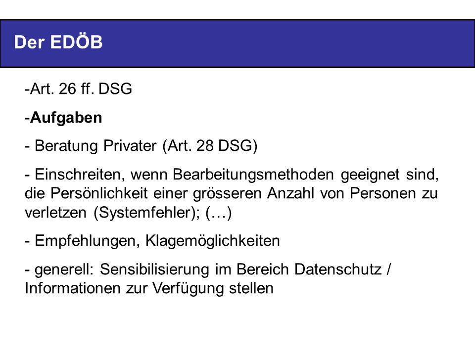 Der EDÖB Art. 26 ff. DSG Aufgaben Beratung Privater (Art. 28 DSG)