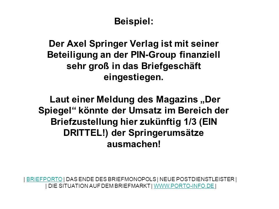 """Beispiel: Der Axel Springer Verlag ist mit seiner Beteiligung an der PIN-Group finanziell sehr groß in das Briefgeschäft eingestiegen. Laut einer Meldung des Magazins """"Der Spiegel könnte der Umsatz im Bereich der Briefzustellung hier zukünftig 1/3 (EIN DRITTEL!) der Springerumsätze ausmachen!"""