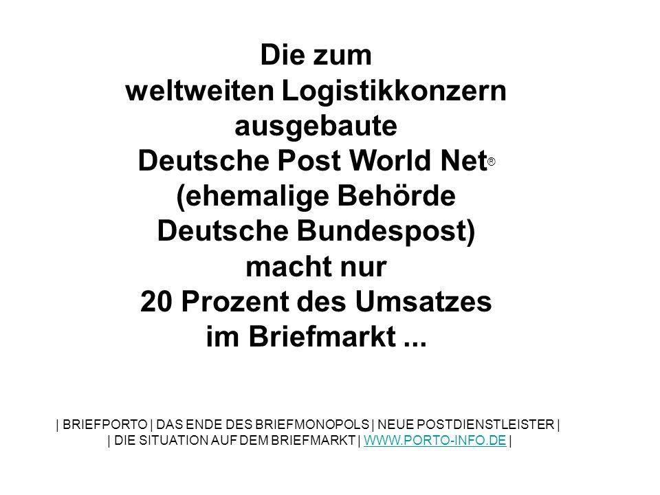 Die zum weltweiten Logistikkonzern ausgebaute Deutsche Post World Net® (ehemalige Behörde Deutsche Bundespost) macht nur 20 Prozent des Umsatzes im Briefmarkt ...