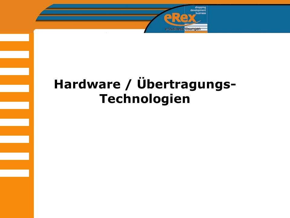 Hardware / Übertragungs- Technologien