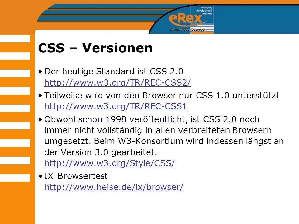 CSS – Versionen Der heutige Standard ist CSS 2.0 http://www.w3.org/TR/REC-CSS2/