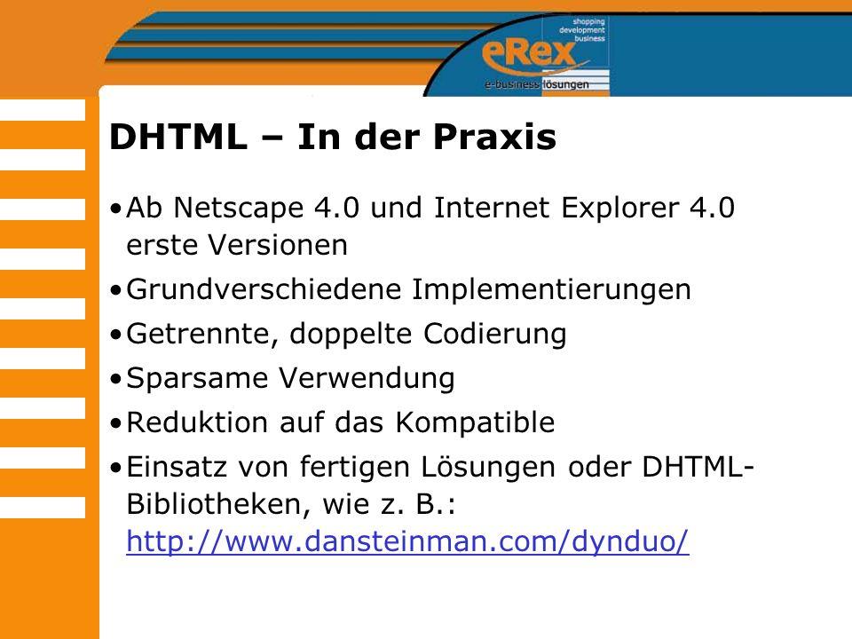 DHTML – In der Praxis Ab Netscape 4.0 und Internet Explorer 4.0 erste Versionen. Grundverschiedene Implementierungen.