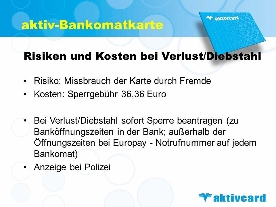 aktiv-Bankomatkarte Risiken und Kosten bei Verlust/Diebstahl