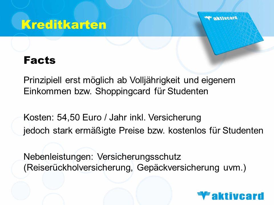 Kreditkarten Facts. Prinzipiell erst möglich ab Volljährigkeit und eigenem Einkommen bzw. Shoppingcard für Studenten.