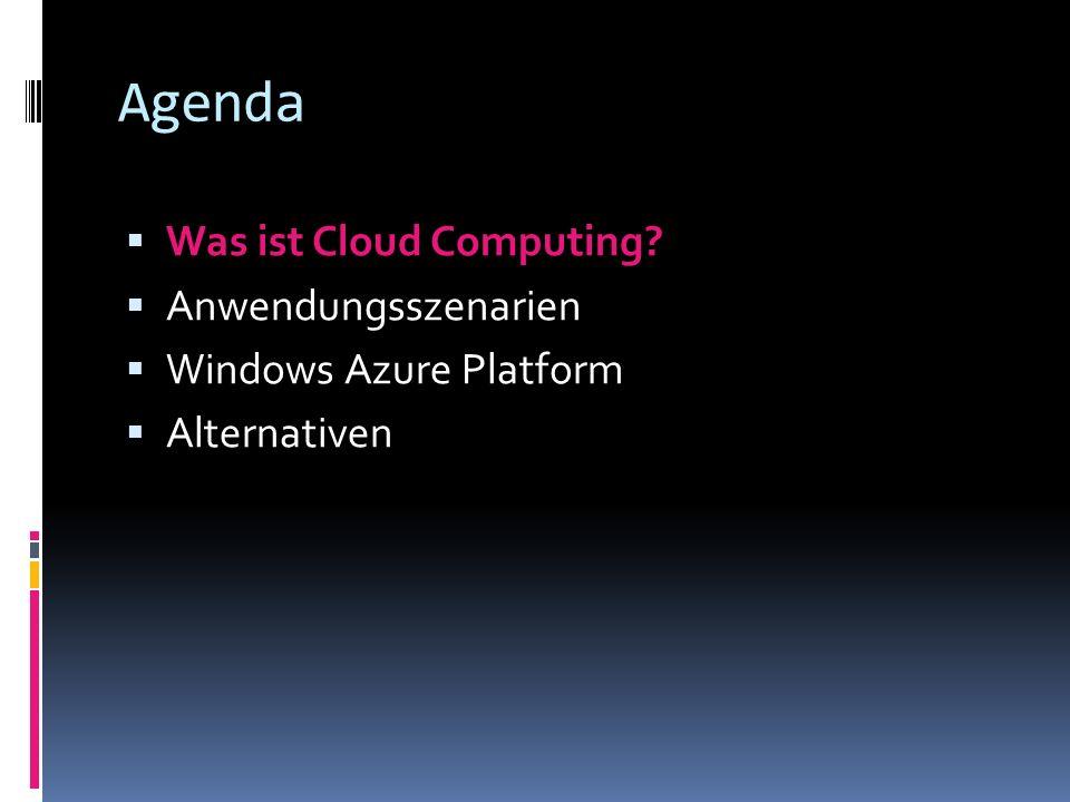 Agenda Was ist Cloud Computing Anwendungsszenarien