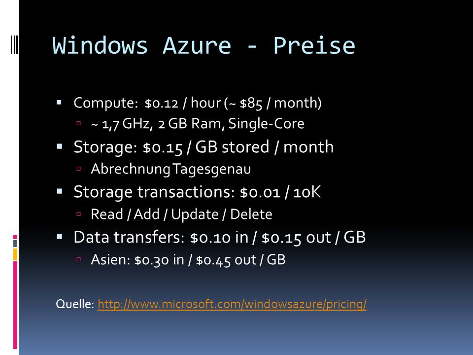 Windows Azure - Preise Storage: $0.15 / GB stored / month