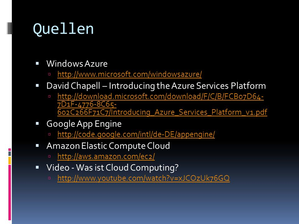 Quellen Windows Azure. http://www.microsoft.com/windowsazure/ David Chapell – Introducing the Azure Services Platform.