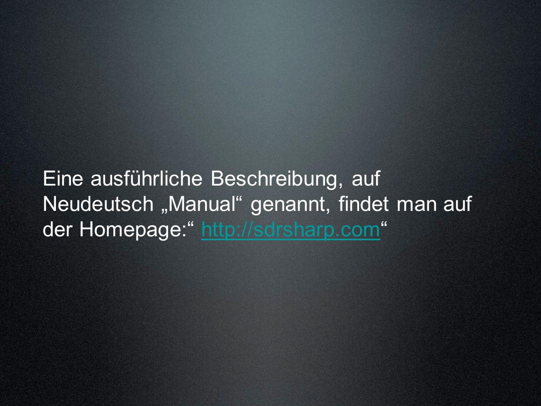 """Eine ausführliche Beschreibung, auf Neudeutsch """"Manual genannt, findet man auf der Homepage: http://sdrsharp.com"""