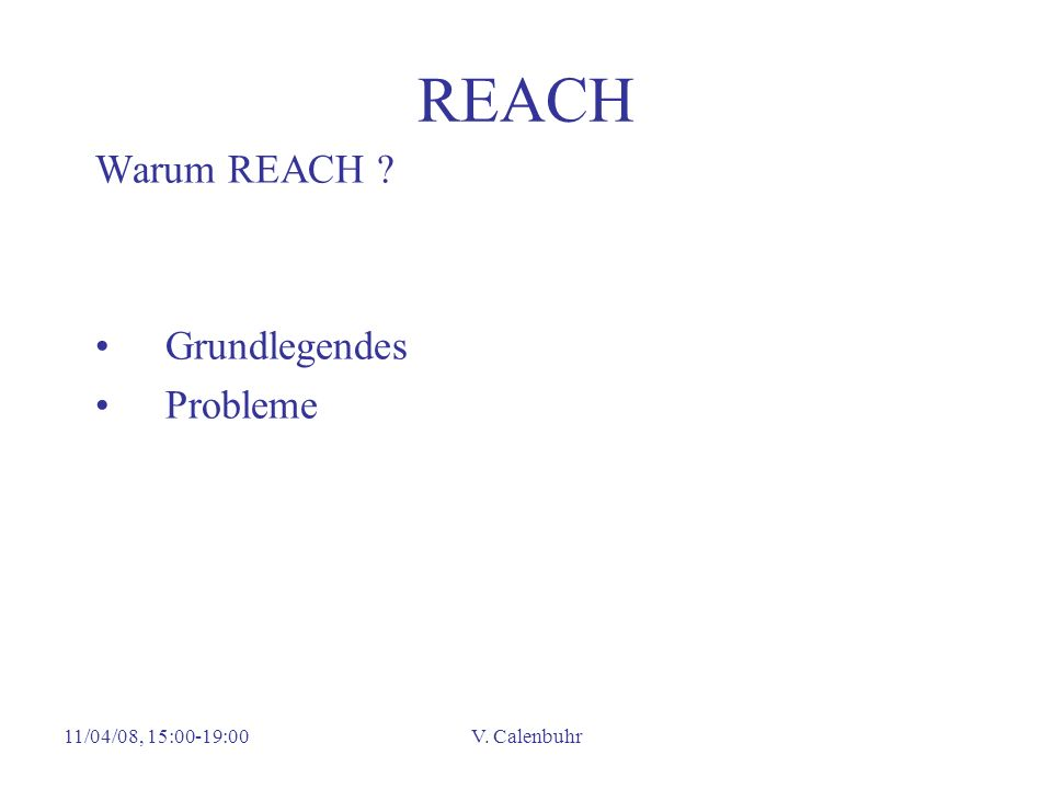 REACH Warum REACH Grundlegendes Probleme 11/04/08, 15:00-19:00