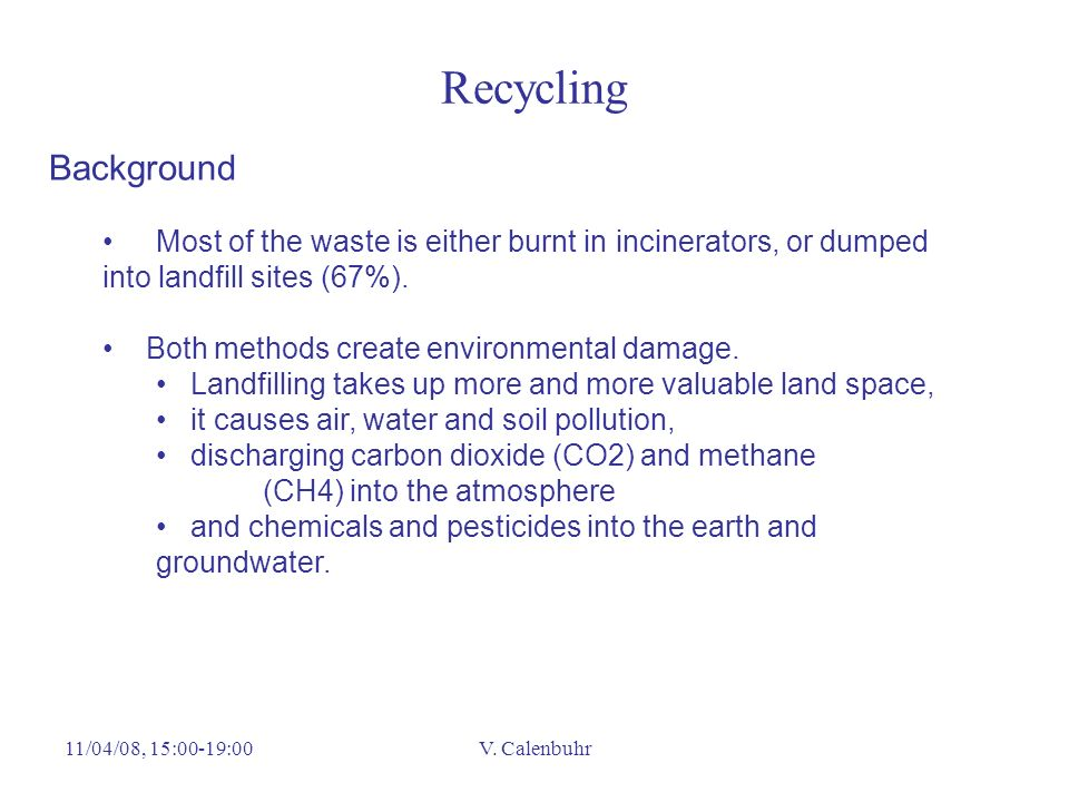 Recycling Background. Most of the waste is either burnt in incinerators, or dumped into landfill sites (67%).