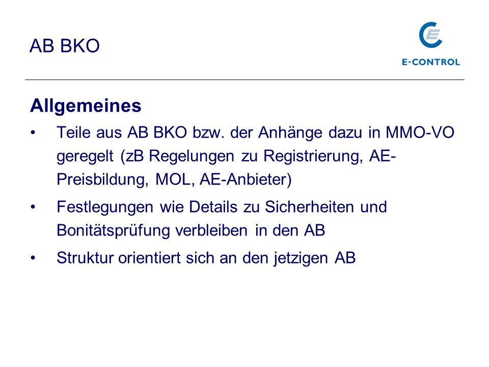 AB BKO Allgemeines. Teile aus AB BKO bzw. der Anhänge dazu in MMO-VO geregelt (zB Regelungen zu Registrierung, AE-Preisbildung, MOL, AE-Anbieter)