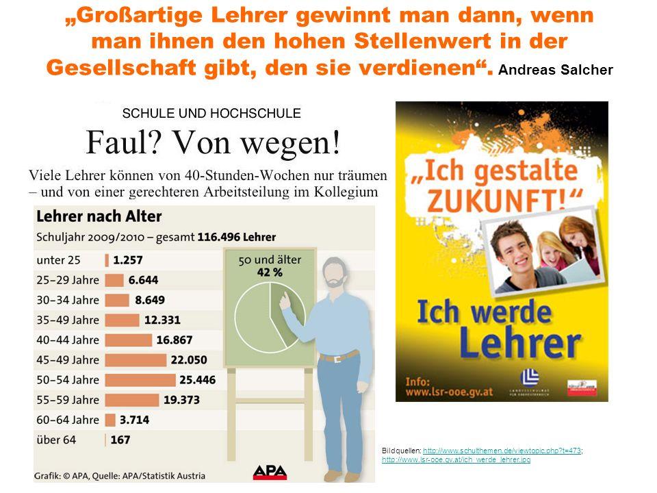"""""""Großartige Lehrer gewinnt man dann, wenn man ihnen den hohen Stellenwert in der Gesellschaft gibt, den sie verdienen . Andreas Salcher"""
