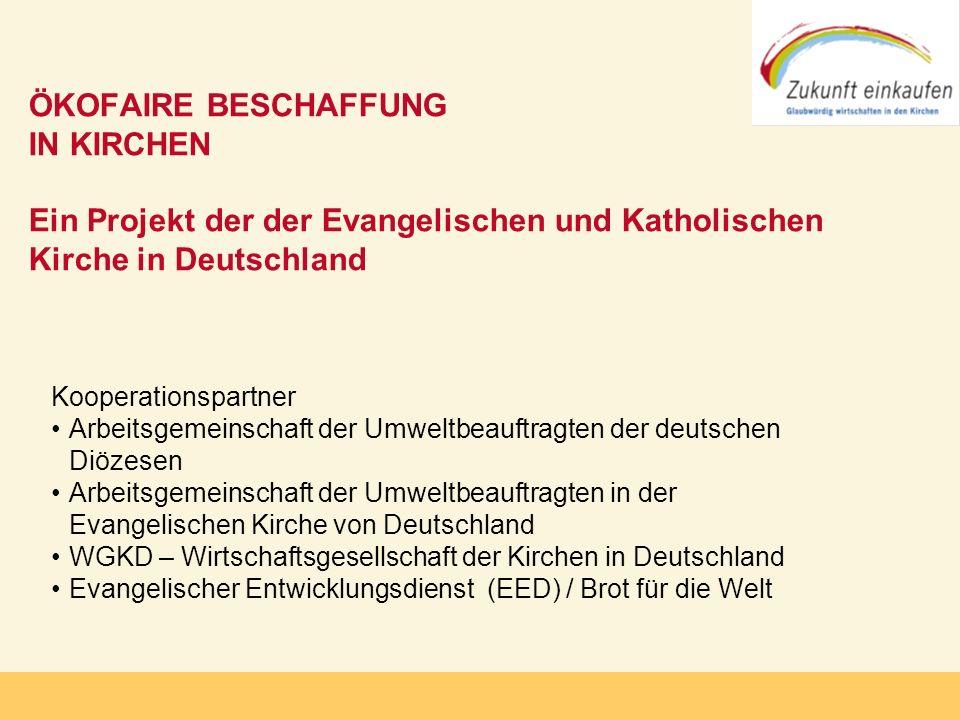 ÖKOFAIRE BESCHAFFUNG IN KIRCHEN Ein Projekt der der Evangelischen und Katholischen Kirche in Deutschland