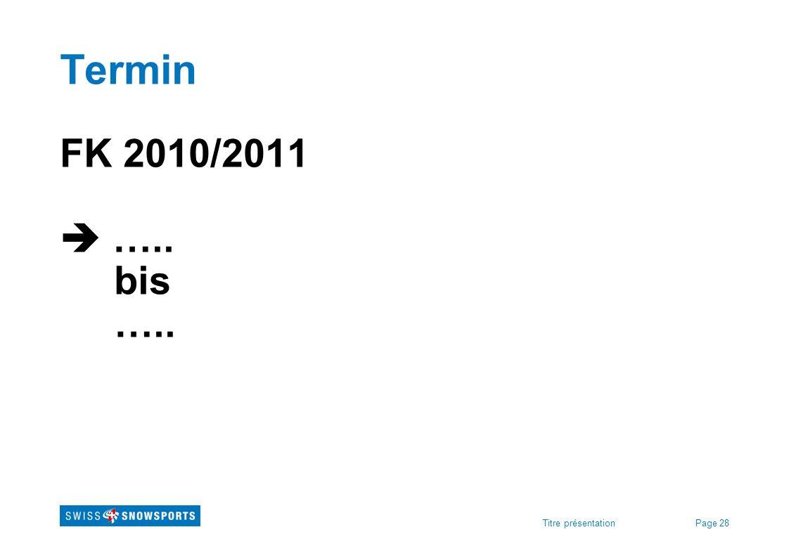 Termin FK 2010/2011  ….. bis ….. Titre présentation