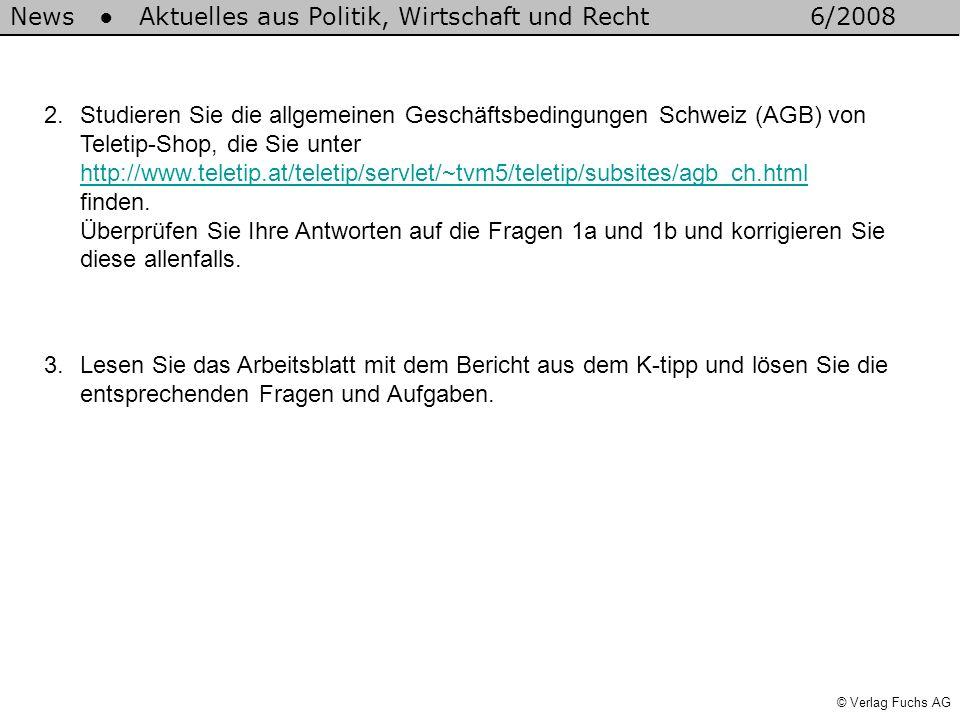 Studieren Sie die allgemeinen Geschäftsbedingungen Schweiz (AGB) von Teletip-Shop, die Sie unter http://www.teletip.at/teletip/servlet/~tvm5/teletip/subsites/agb_ch.html finden. Überprüfen Sie Ihre Antworten auf die Fragen 1a und 1b und korrigieren Sie diese allenfalls.