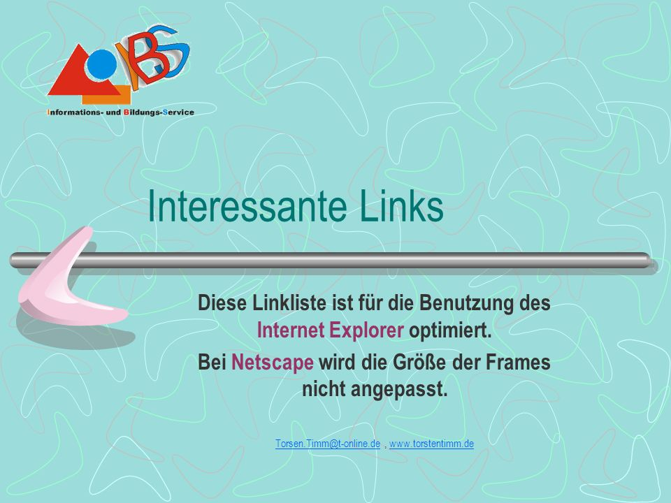 Interessante Links Diese Linkliste ist für die Benutzung des Internet Explorer optimiert. Bei Netscape wird die Größe der Frames nicht angepasst.