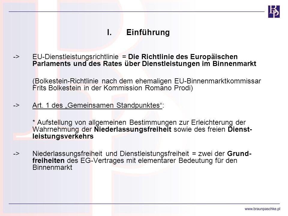 I. Einführung -> EU-Dienstleistungsrichtlinie = Die Richtlinie des Europäischen Parlaments und des Rates über Dienstleistungen im Binnenmarkt.