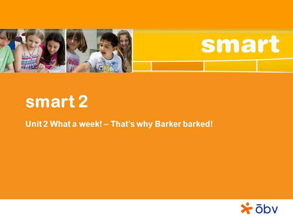 smart 2 Unit 2 What a week! – That's why Barker barked!