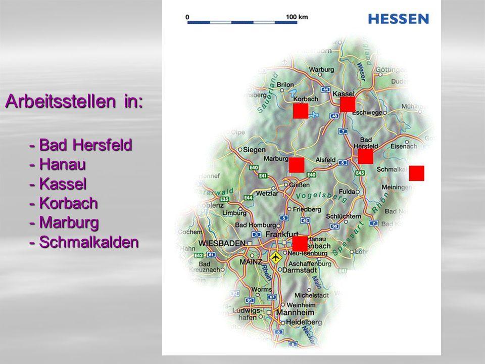 Arbeitsstellen in: - Bad Hersfeld - Hanau - Kassel - Korbach - Marburg