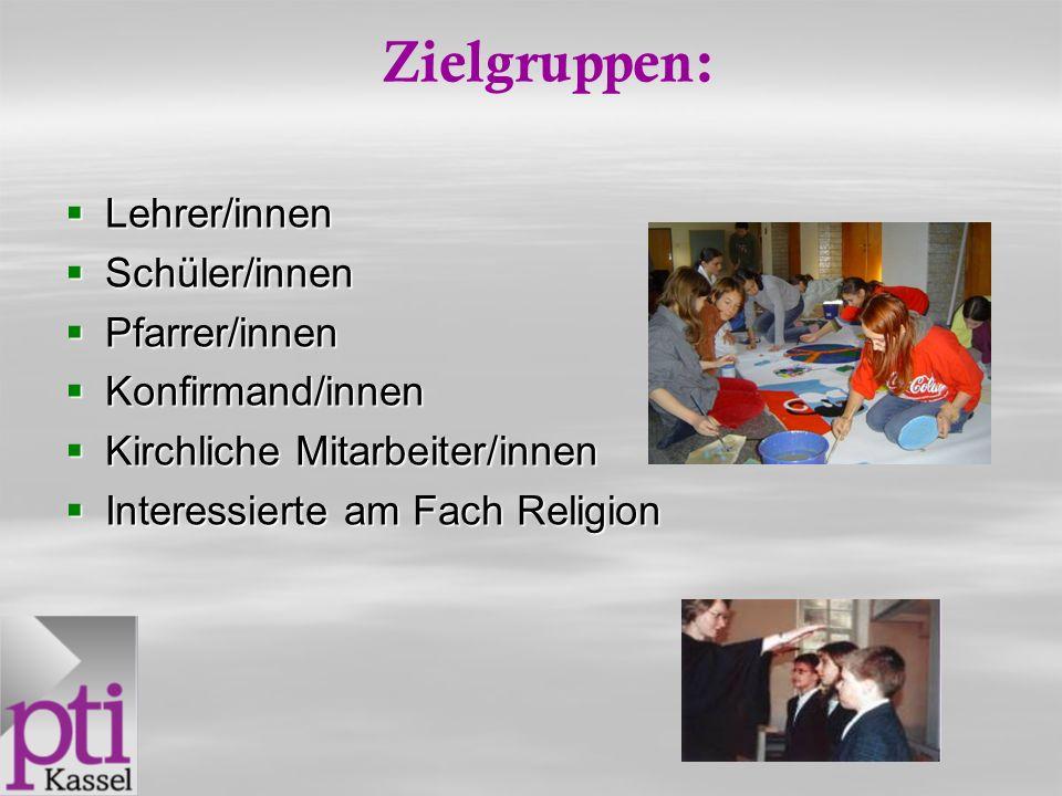 Zielgruppen: Lehrer/innen Schüler/innen Pfarrer/innen Konfirmand/innen