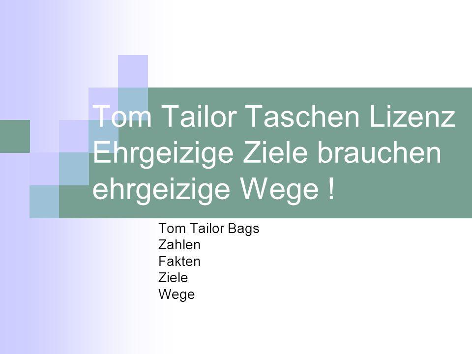 Tom Tailor Taschen Lizenz Ehrgeizige Ziele brauchen ehrgeizige Wege !