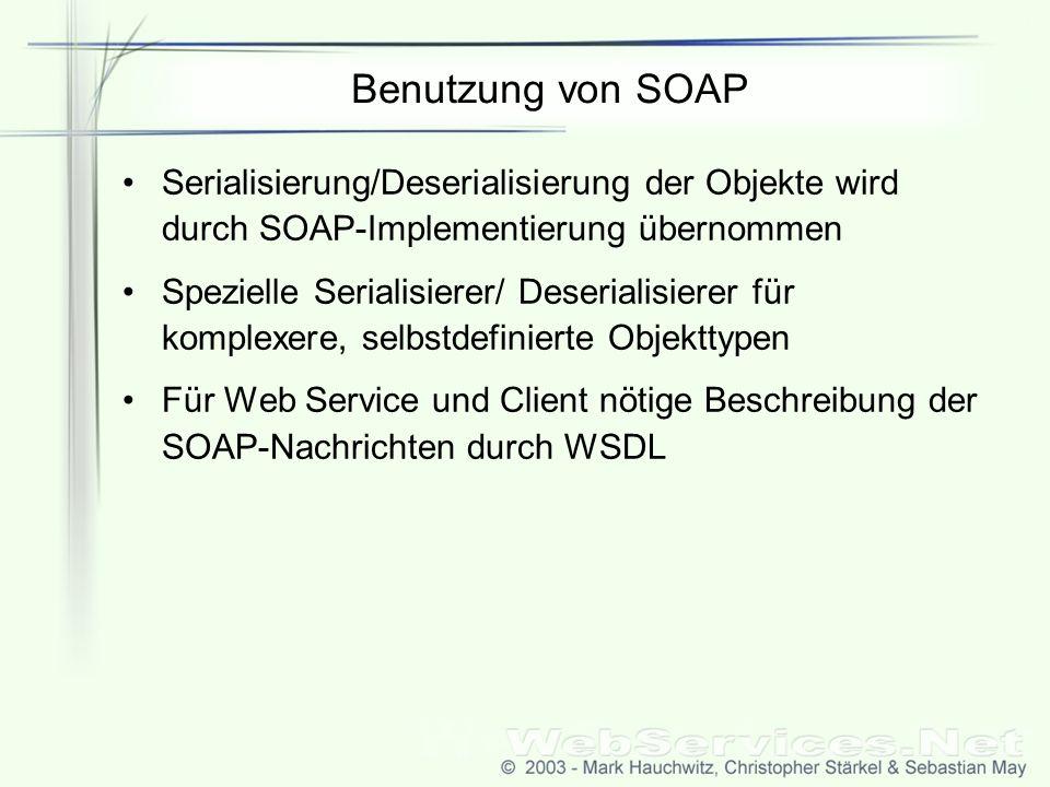 Benutzung von SOAP Serialisierung/Deserialisierung der Objekte wird durch SOAP-Implementierung übernommen.