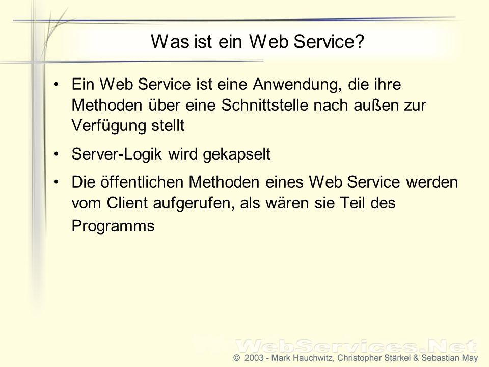 Was ist ein Web Service Ein Web Service ist eine Anwendung, die ihre Methoden über eine Schnittstelle nach außen zur Verfügung stellt.