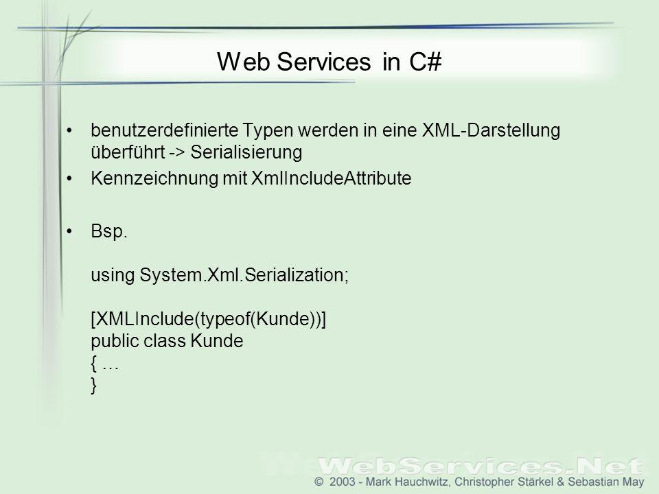 Web Services in C# benutzerdefinierte Typen werden in eine XML-Darstellung überführt -> Serialisierung.