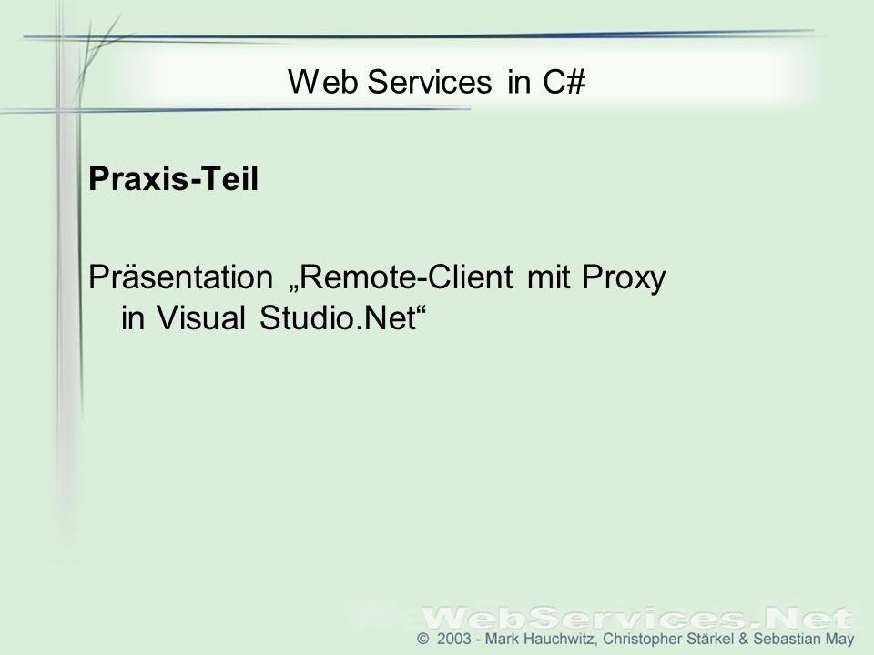 "Web Services in C# Praxis-Teil Präsentation ""Remote-Client mit Proxy in Visual Studio.Net"