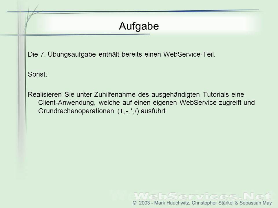 Aufgabe Die 7. Übungsaufgabe enthält bereits einen WebService-Teil.