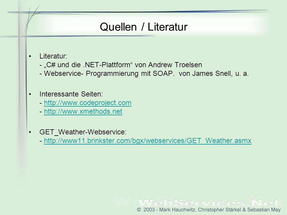 """Quellen / Literatur Literatur: - """"C# und die .NET-Plattform von Andrew Troelsen - Webservice- Programmierung mit SOAP. von James Snell, u. a."""