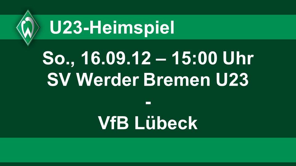 So., 16.09.12 – 15:00 Uhr SV Werder Bremen U23 - VfB Lübeck