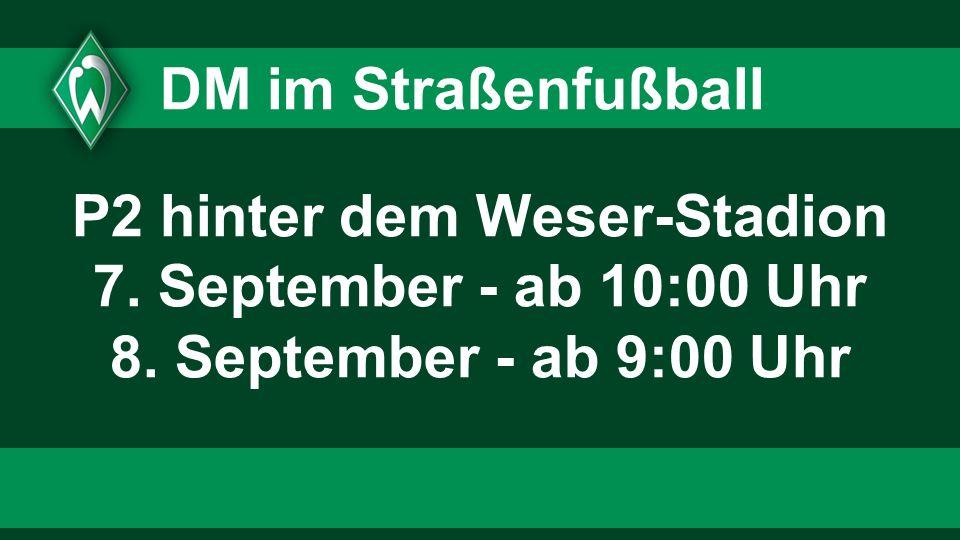1313 1313. DM im Straßenfußball. P2 hinter dem Weser-Stadion 7. September - ab 10:00 Uhr 8. September - ab 9:00 Uhr.