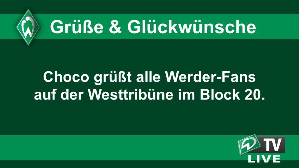 Choco grüßt alle Werder-Fans auf der Westtribüne im Block 20.