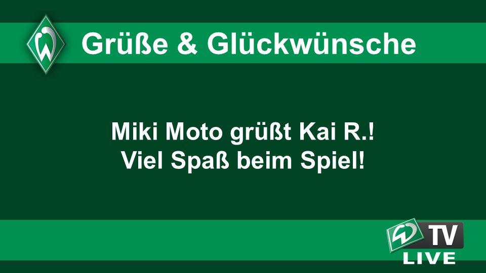 Grüße & Glückwünsche Miki Moto grüßt Kai R.! Viel Spaß beim Spiel!