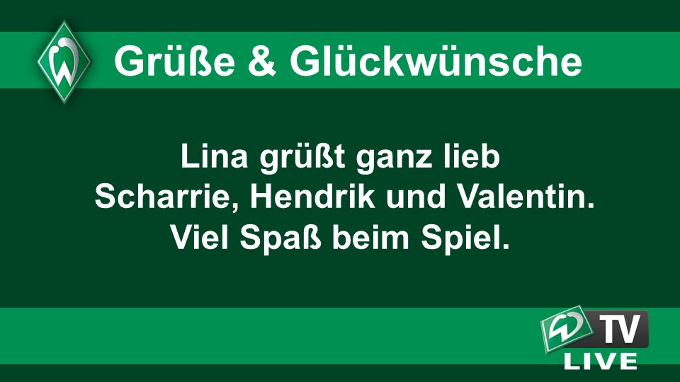 Lina grüßt ganz lieb Scharrie, Hendrik und Valentin.