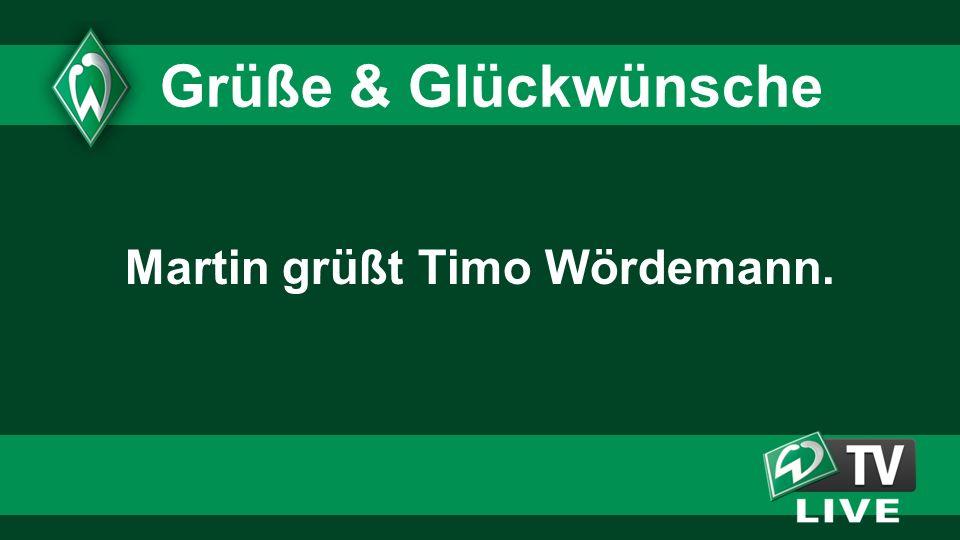Martin grüßt Timo Wördemann.