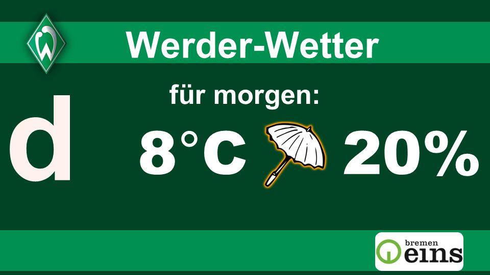 3 3 Werder-Wetter d für morgen: 8°C 20% 3