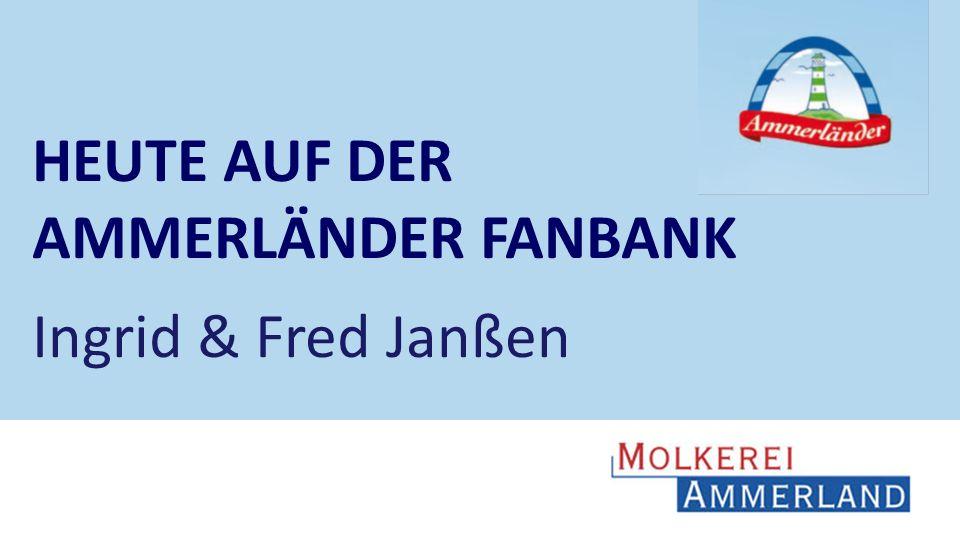 3131 3131 HEUTE AUF DER AMMERLÄNDER FANBANK Ingrid & Fred Janßen 31
