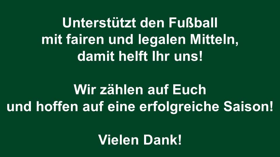 Unterstützt den Fußball mit fairen und legalen Mitteln,