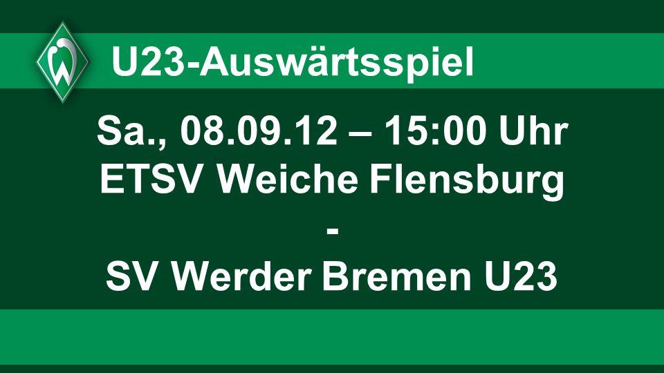 Sa., 08.09.12 – 15:00 Uhr ETSV Weiche Flensburg - SV Werder Bremen U23