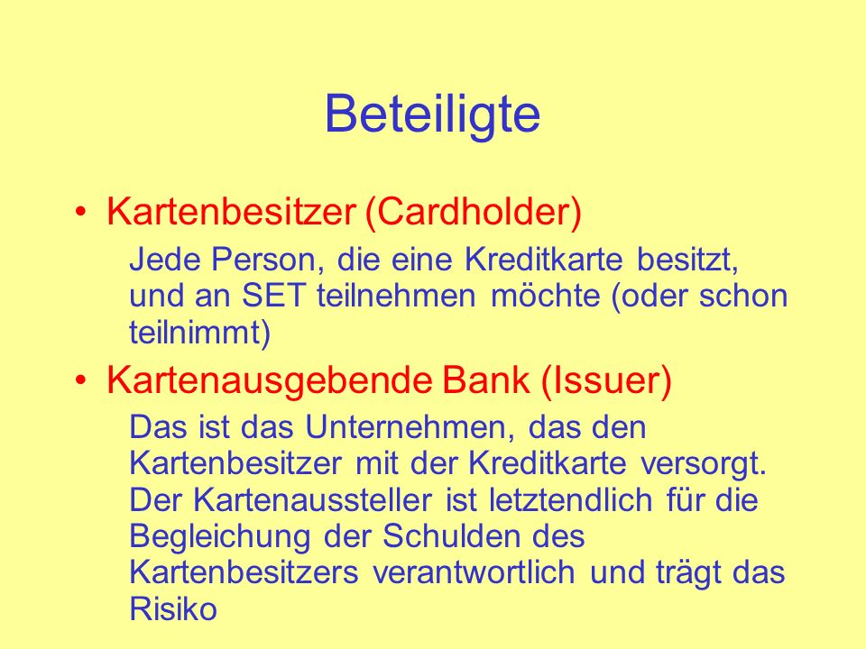 Beteiligte Kartenbesitzer (Cardholder) Kartenausgebende Bank (Issuer)
