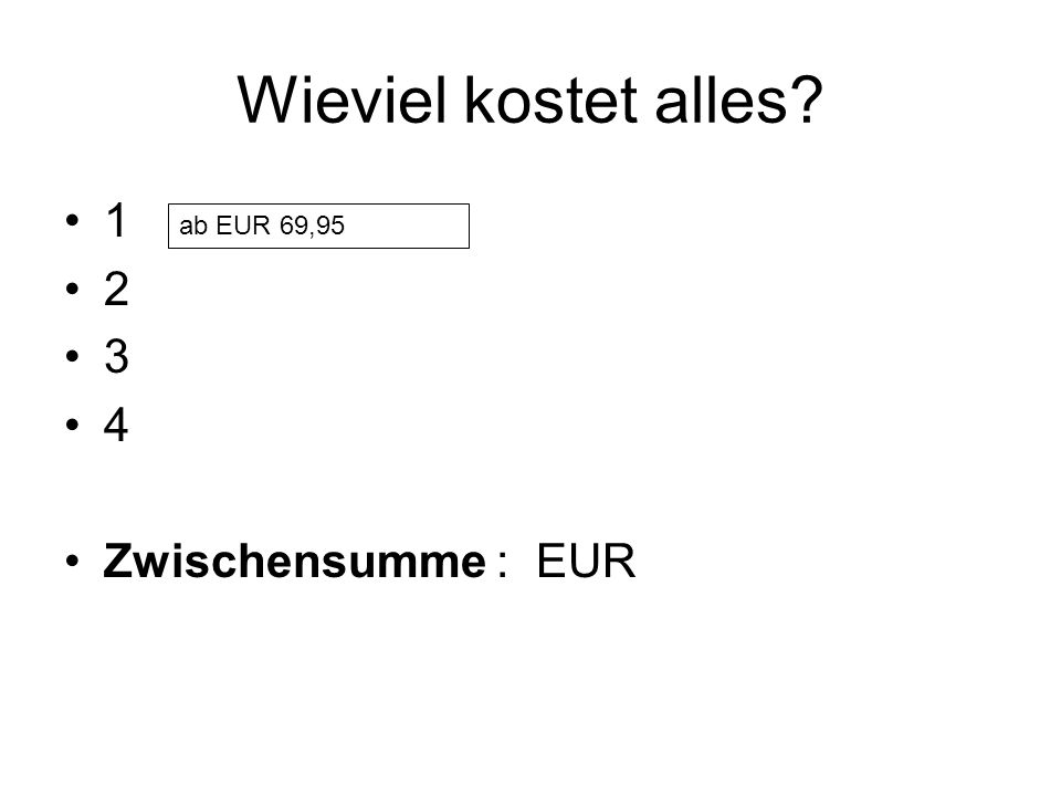 Wieviel kostet alles 1 2 3 4 Zwischensumme : EUR ab EUR 69,95